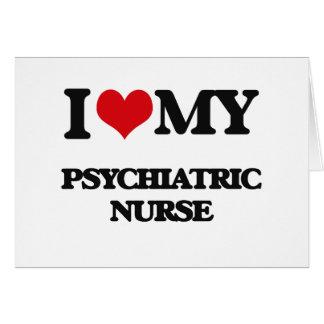 I love my Psychiatric Nurse Greeting Cards