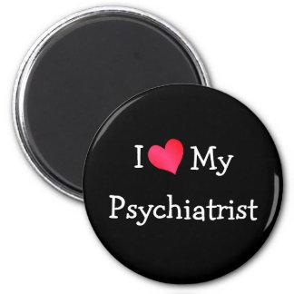 I Love My Psychiatrist Fridge Magnet
