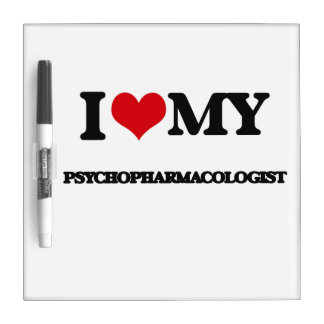I love my Psychopharmacologist Dry-Erase Boards