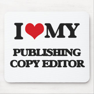 I love my Publishing Copy Editor Mouse Pad