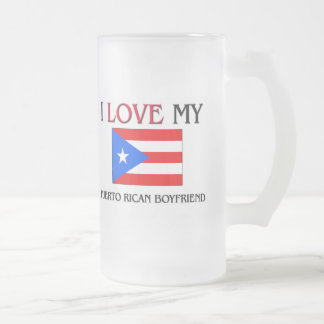 I Love My Puerto Rican Boyfriend Frosted Glass Beer Mug