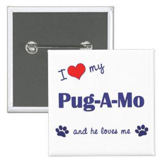 I Love My Pug-A-Mo (Male Dog) Pin