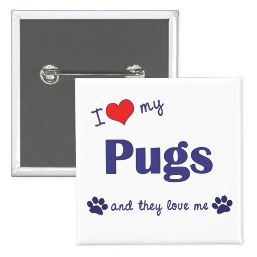 I Love My Pugs (Multiple Dogs) Pinback Buttons
