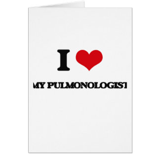 I Love My Pulmonologist Greeting Card