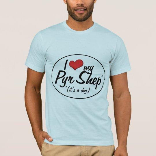 I Love My Pyr Shep (It's a Dog) T-Shirt