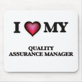 I love my Quality Assurance Manager Mouse Pad