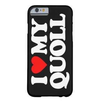 I LOVE MY QUOLL BARELY THERE iPhone 6 CASE