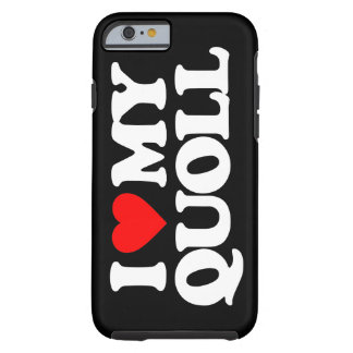 I LOVE MY QUOLL TOUGH iPhone 6 CASE