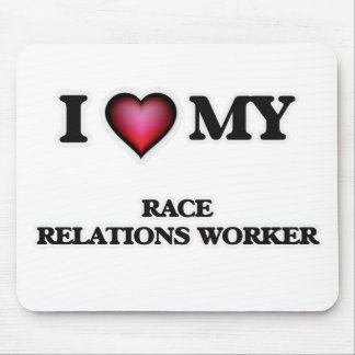 I love my Race Relations Worker Mouse Pad
