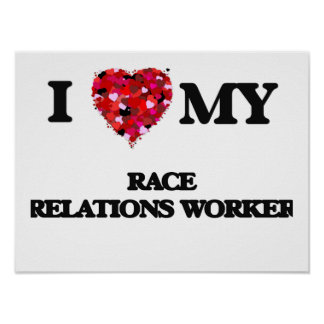 I love my Race Relations Worker Poster