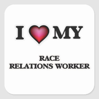I love my Race Relations Worker Square Sticker