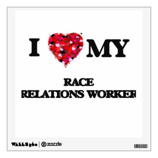 I love my Race Relations Worker Wall Graphics