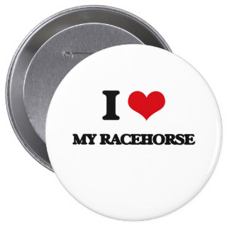 I love My Racehorse 4 Inch Round Button