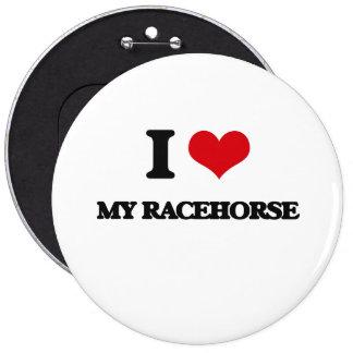 I love My Racehorse 6 Inch Round Button