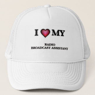 I love my Radio Broadcast Assistant Trucker Hat