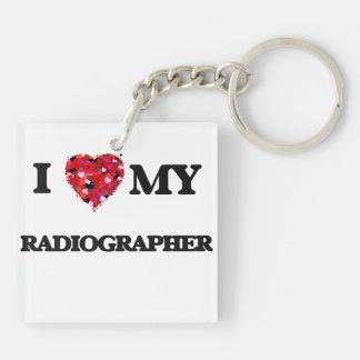 I love my Radiographer Double-Sided Square Acrylic Keychain