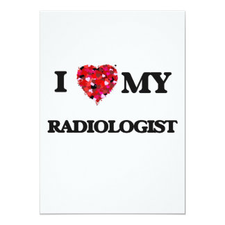 I love my Radiologist 5x7 Paper Invitation Card