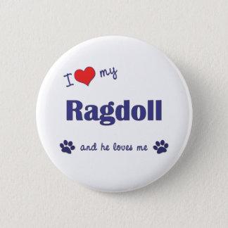 I Love My Ragdoll (Male Cat) Button