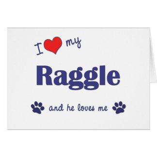 I Love My Raggle (Male Dog) Greeting Card