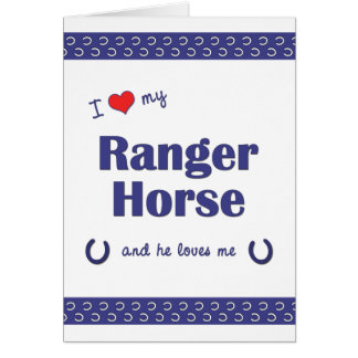 I Love My Ranger Horse (Male Horse) Card