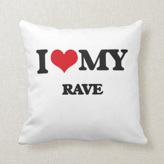I Love My RAVE Pillows