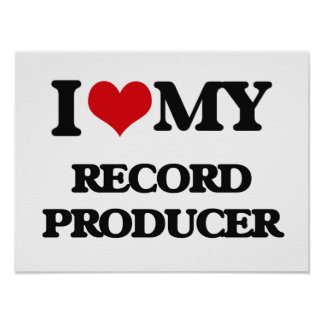 I love my Record Producer Poster