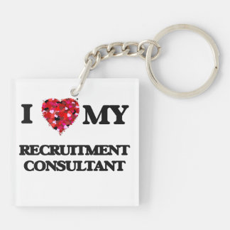 I love my Recruitment Consultant Double-Sided Square Acrylic Keychain