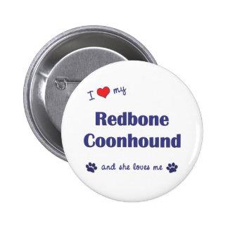 I Love My Redbone Coonhound (Female Dog) Pinback Button