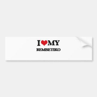I Love My REMBETIKO Car Bumper Sticker