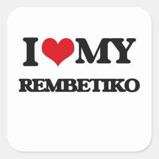I Love My REMBETIKO Square Sticker