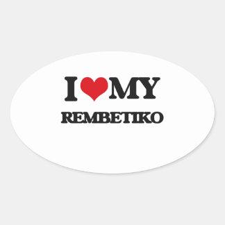 I Love My REMBETIKO Oval Sticker