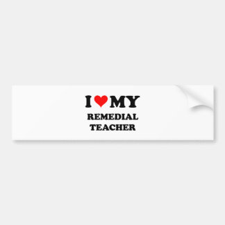 I Love My Remedial Teacher Bumper Stickers
