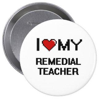 I love my Remedial Teacher 4 Inch Round Button