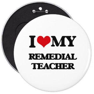 I love my Remedial Teacher Pinback Button