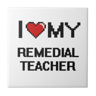 I love my Remedial Teacher Small Square Tile