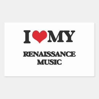 I Love My RENAISSANCE MUSIC Rectangular Sticker