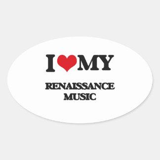 I Love My RENAISSANCE MUSIC Oval Sticker