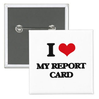 I Love My Report Card Pinback Buttons