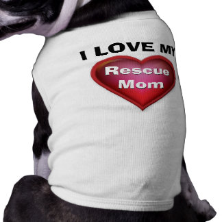 I Love My Rescue Mom Doggie Shirt or YOUR TEXT