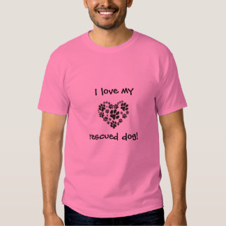 I love my rescued dog - tee shirt