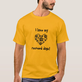 I love my rescued dogs - tee shirt