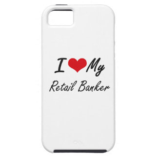 I love my Retail Banker iPhone 5 Cover