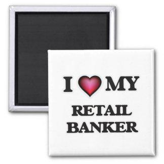 I love my Retail Banker Magnet