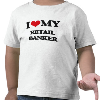 I love my Retail Banker T Shirts