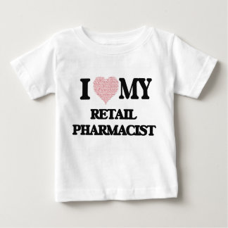 I love my Retail Pharmacist (Heart Made from Words Infant T-shirt