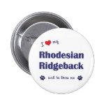 I Love My Rhodesian Ridgeback (Male Dog) Buttons
