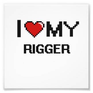I love my Rigger Photo Print
