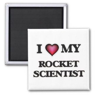 I love my Rocket Scientist 2 Inch Square Magnet