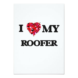 I love my Roofer 5x7 Paper Invitation Card