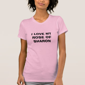 I LOVE MY ROSE OF SHARON T-SHIRT
